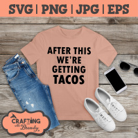 after_this_we_are_getting_tacos_shirt_10